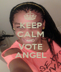KEEP CALM AND VOTE ANGEL - Personalised Poster A1 size