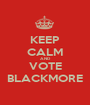 KEEP CALM AND VOTE BLACKMORE - Personalised Poster A1 size