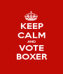 KEEP CALM AND VOTE BOXER - Personalised Poster A1 size