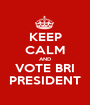 KEEP CALM AND VOTE BRI  PRESIDENT  - Personalised Poster A1 size