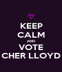KEEP CALM AND VOTE CHER LLOYD - Personalised Poster A1 size