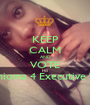 KEEP CALM AND VOTE Chioma 4 Executive VP - Personalised Poster A1 size
