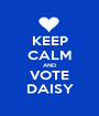KEEP CALM AND VOTE DAISY - Personalised Poster A1 size