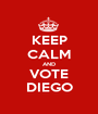 KEEP CALM AND VOTE DIEGO - Personalised Poster A1 size