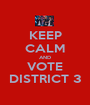 KEEP CALM AND VOTE DISTRICT 3 - Personalised Poster A1 size