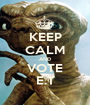 KEEP CALM AND VOTE E.T - Personalised Poster A1 size