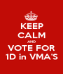 KEEP CALM AND VOTE FOR 1D in VMA'S - Personalised Poster A1 size