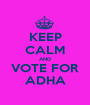 KEEP CALM AND VOTE FOR ADHA - Personalised Poster A1 size