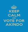 KEEP CALM AND VOTE FOR AKINDO - Personalised Poster A1 size