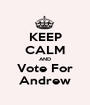 KEEP CALM AND Vote For Andrew - Personalised Poster A1 size