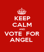 KEEP CALM AND VOTE  FOR ANGEL  - Personalised Poster A1 size