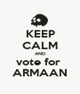 KEEP CALM AND vote for  ARMAAN - Personalised Poster A1 size