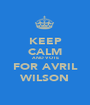 KEEP CALM AND VOTE FOR AVRIL WILSON - Personalised Poster A1 size