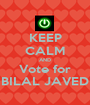 KEEP CALM AND Vote for BILAL JAVED - Personalised Poster A1 size