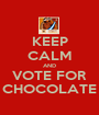 KEEP CALM AND VOTE FOR CHOCOLATE - Personalised Poster A1 size
