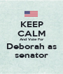 KEEP CALM And Vote For Deborah as senator - Personalised Poster A1 size