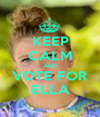 KEEP CALM AND VOTE FOR ELLA - Personalised Poster A1 size