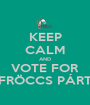KEEP CALM AND VOTE FOR FRÖCCS PÁRT - Personalised Poster A1 size
