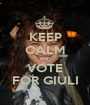 KEEP CALM AND VOTE FOR GIULI - Personalised Poster A1 size