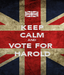 KEEP CALM AND VOTE FOR  HAROLD - Personalised Poster A1 size