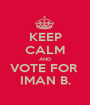 KEEP CALM AND VOTE FOR  IMAN B. - Personalised Poster A1 size