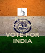 KEEP CALM AND VOTE FOR INDIA - Personalised Poster A1 size