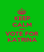 KEEP CALM AND VOTE FOR KATRINA - Personalised Poster A1 size