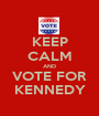 KEEP CALM AND VOTE FOR KENNEDY - Personalised Poster A1 size