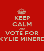 KEEP CALM AND VOTE FOR KYLIE MINERD - Personalised Poster A1 size
