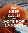 KEEP CALM AND VOTE FOR LANDON - Personalised Poster A1 size