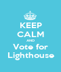 KEEP CALM AND Vote for Lighthouse - Personalised Poster A1 size