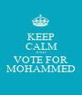 KEEP CALM AND VOTE FOR MOHAMMED - Personalised Poster A1 size