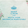 KEEP CALM AND VOTE FOR MONICA MACOVEI - Personalised Poster A1 size