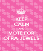 KEEP CALM AND VOTE FOR OFRA JEWELS - Personalised Poster A1 size