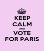 KEEP CALM AND VOTE FOR PARIS - Personalised Poster A1 size