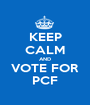 KEEP CALM AND VOTE FOR PCF - Personalised Poster A1 size