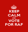 KEEP CALM AND VOTE FOR RAF - Personalised Poster A1 size