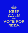 KEEP CALM AND VOTE FOR REZA - Personalised Poster A1 size