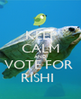 KEEP CALM AND VOTE FOR  RISHI   - Personalised Poster A1 size
