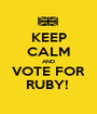 KEEP CALM AND VOTE FOR RUBY!  - Personalised Poster A1 size