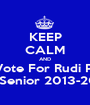 KEEP CALM AND Vote For Rudi P. Mr.Senior 2013-2014 - Personalised Poster A1 size