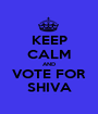 KEEP CALM AND VOTE FOR SHIVA - Personalised Poster A1 size