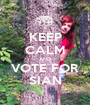 KEEP CALM AND VOTE FOR SIAN - Personalised Poster A1 size