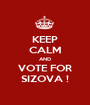 KEEP CALM AND VOTE FOR SIZOVA ! - Personalised Poster A1 size