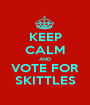 KEEP CALM AND VOTE FOR SKITTLES - Personalised Poster A1 size