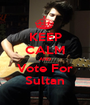 KEEP CALM AND Vote For Sultan - Personalised Poster A1 size