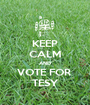 KEEP CALM AND VOTE FOR  TESY - Personalised Poster A1 size