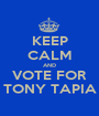 KEEP CALM AND VOTE FOR TONY TAPIA - Personalised Poster A1 size