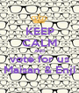 KEEP CALM AND vote for us Maisan & Enji - Personalised Poster A1 size