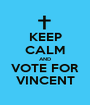 KEEP CALM AND VOTE FOR VINCENT - Personalised Poster A1 size